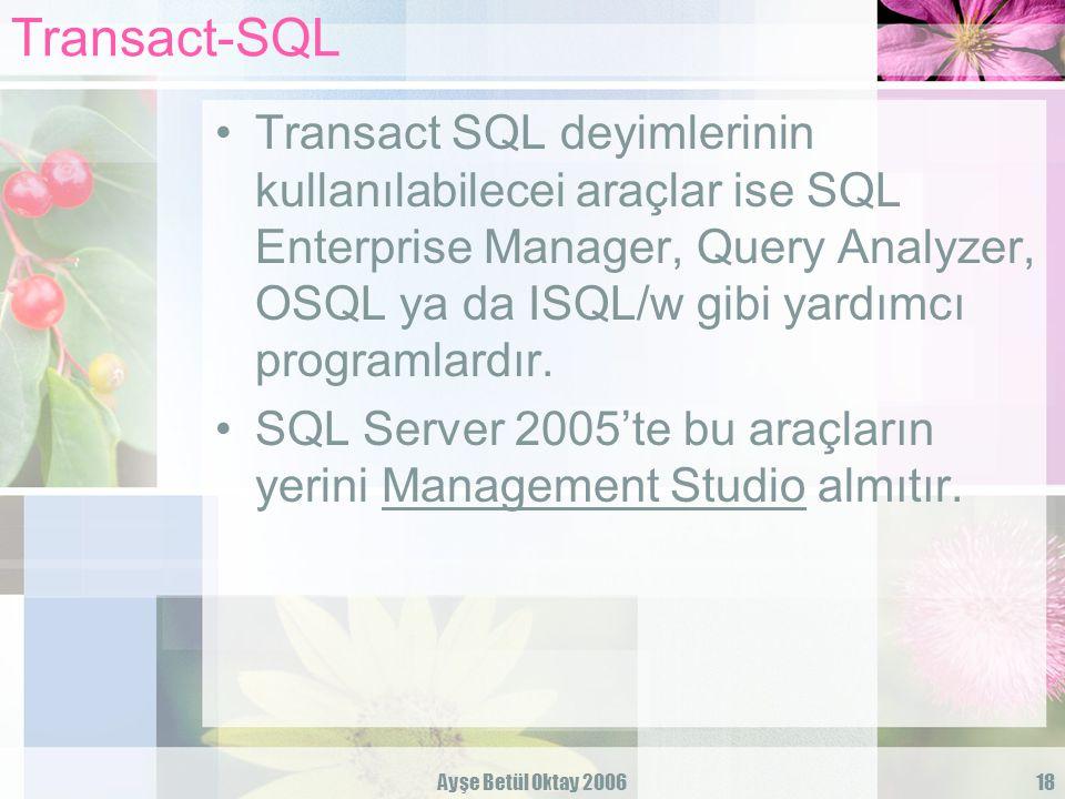Ayşe Betül Oktay 200618 Transact-SQL Transact SQL deyimlerinin kullanılabilecei araçlar ise SQL Enterprise Manager, Query Analyzer, OSQL ya da ISQL/w