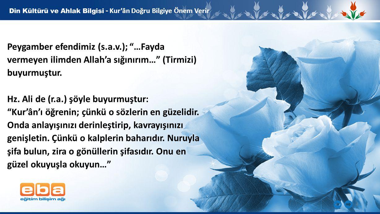 """4 - - Kur'ân Doğru Bilgiye Önem Verir Peygamber efendimiz (s.a.v.); """"…Fayda vermeyen ilimden Allah'a sığınırım…"""" (Tirmizi) buyurmuştur. Hz. Ali de (r."""