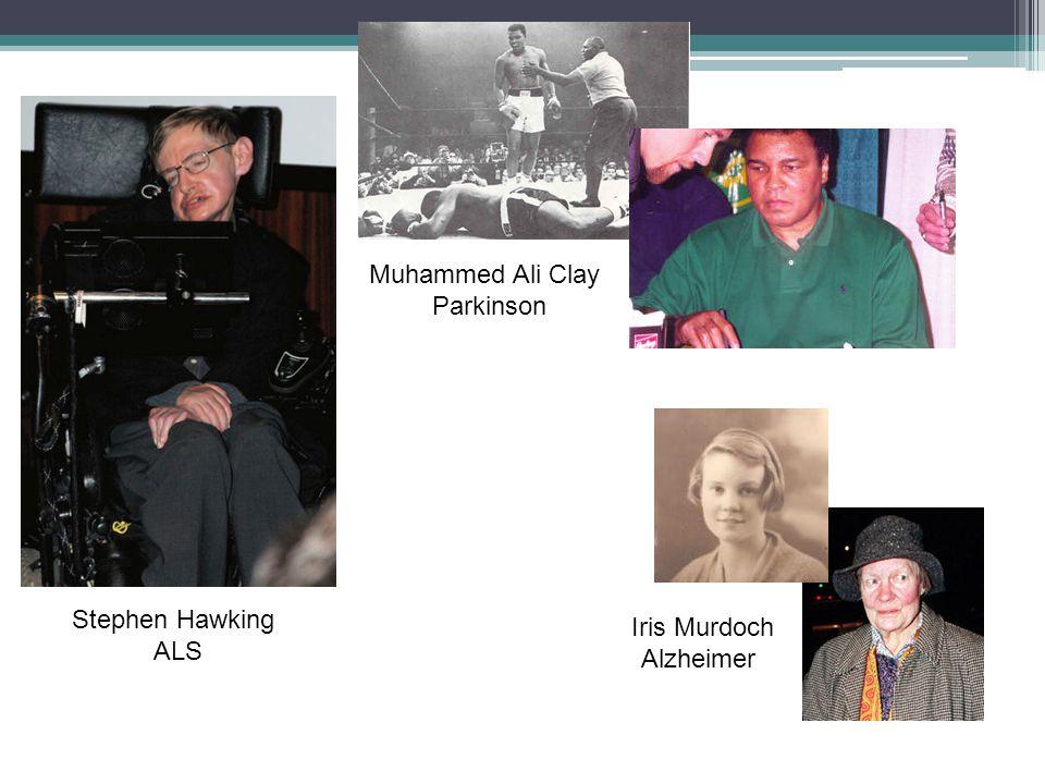 Stephen Hawking ALS Iris Murdoch Alzheimer Muhammed Ali Clay Parkinson