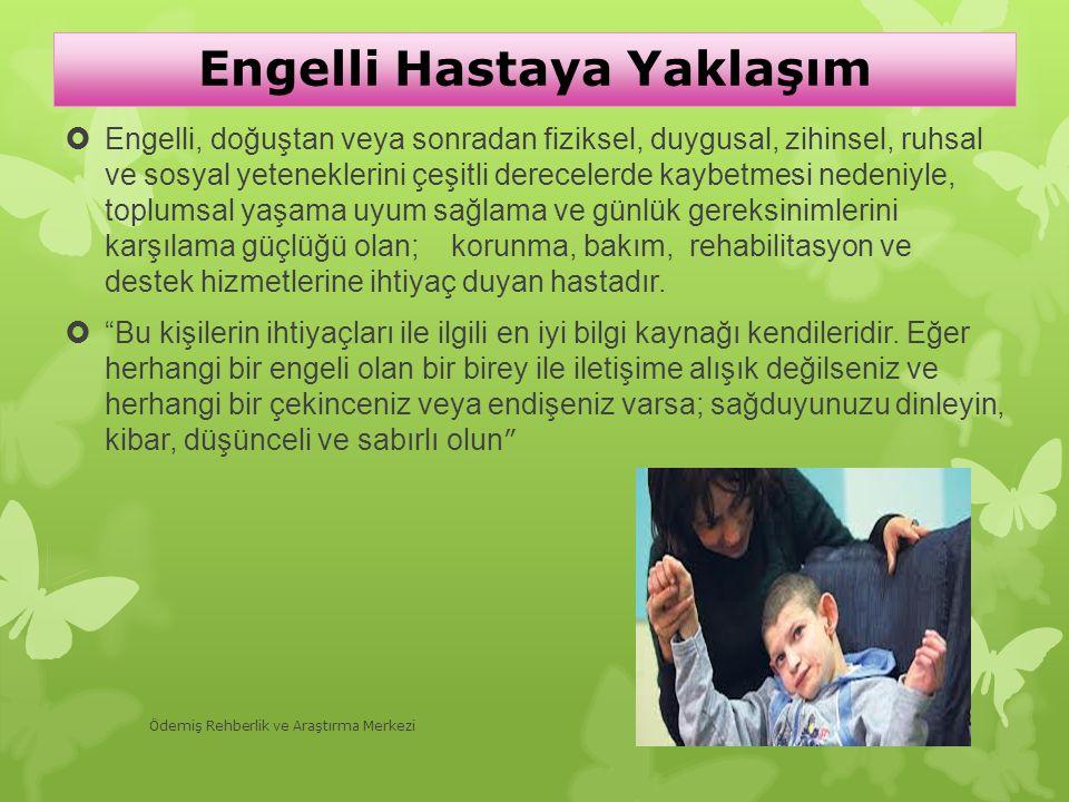 Engelli Hastaya Yaklaşım  Engelli, doğuştan veya sonradan fiziksel, duygusal, zihinsel, ruhsal ve sosyal yeteneklerini çeşitli derecelerde kaybetmesi