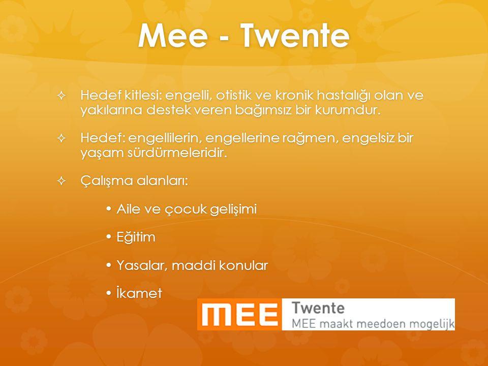 Mee - Twente  Hedef kitlesi: engelli, otistik ve kronik hastalığı olan ve yakılarına destek veren bağımsız bir kurumdur.  Hedef: engellilerin, engel