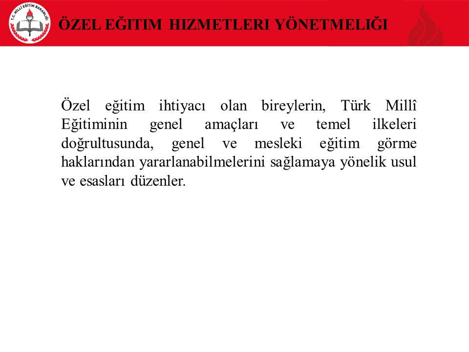 ÖZEL EĞITIM HIZMETLERI YÖNETMELIĞI Özel eğitim ihtiyacı olan bireylerin, Türk Millî Eğitiminin genel amaçları ve temel ilkeleri doğrultusunda, genel v