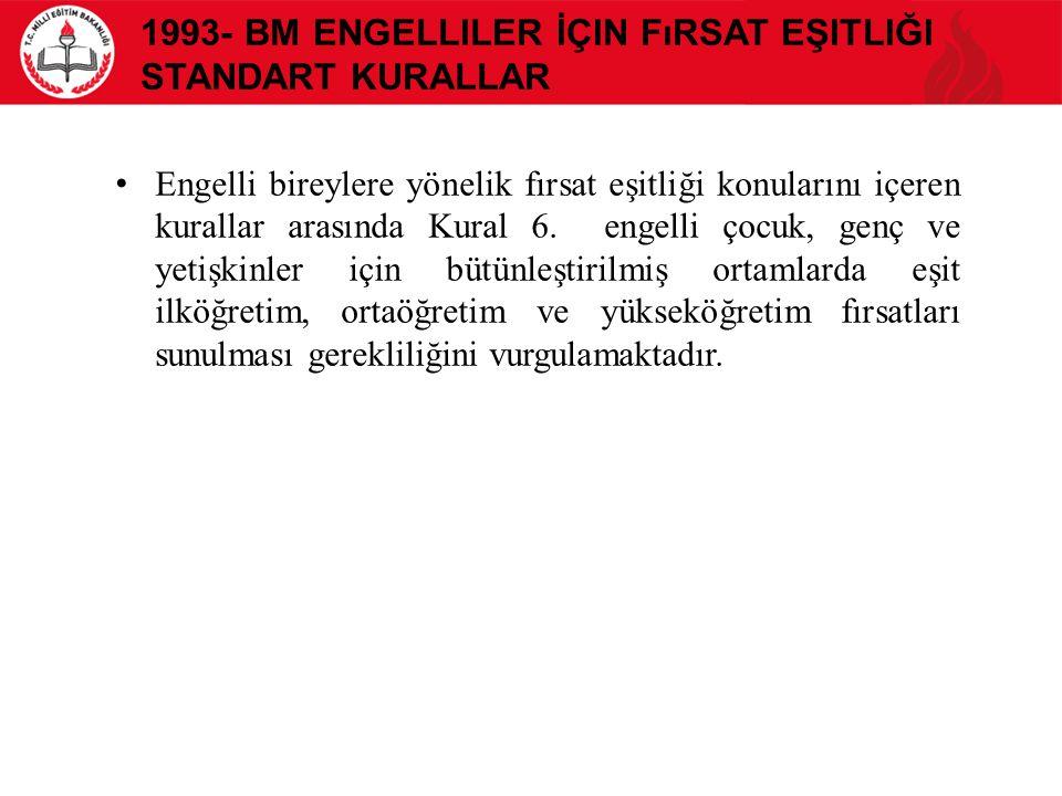 1993- BM ENGELLILER İÇIN FıRSAT EŞITLIĞI STANDART KURALLAR Engelli bireylere yönelik fırsat eşitliği konularını içeren kurallar arasında Kural 6. enge