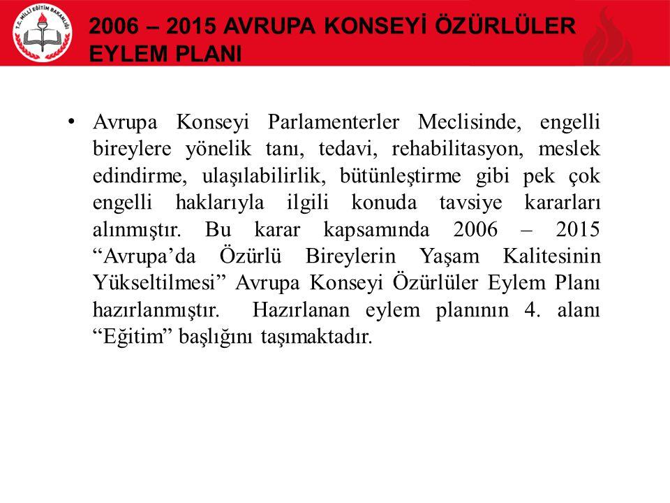 2006 – 2015 AVRUPA KONSEYİ ÖZÜRLÜLER EYLEM PLANI Avrupa Konseyi Parlamenterler Meclisinde, engelli bireylere yönelik tanı, tedavi, rehabilitasyon, mes