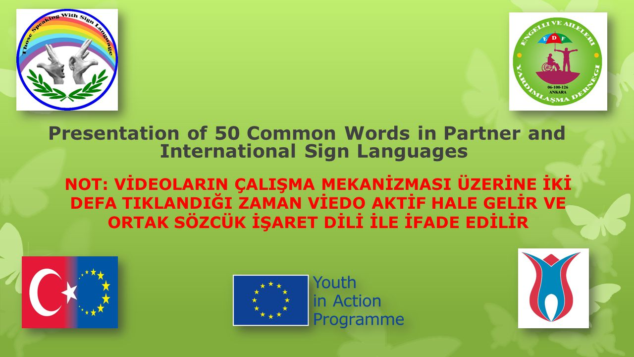 Presentation of 50 Common Words in Partner and International Sign Languages NOT: VİDEOLARIN ÇALIŞMA MEKANİZMASI ÜZERİNE İKİ DEFA TIKLANDIĞI ZAMAN VİED