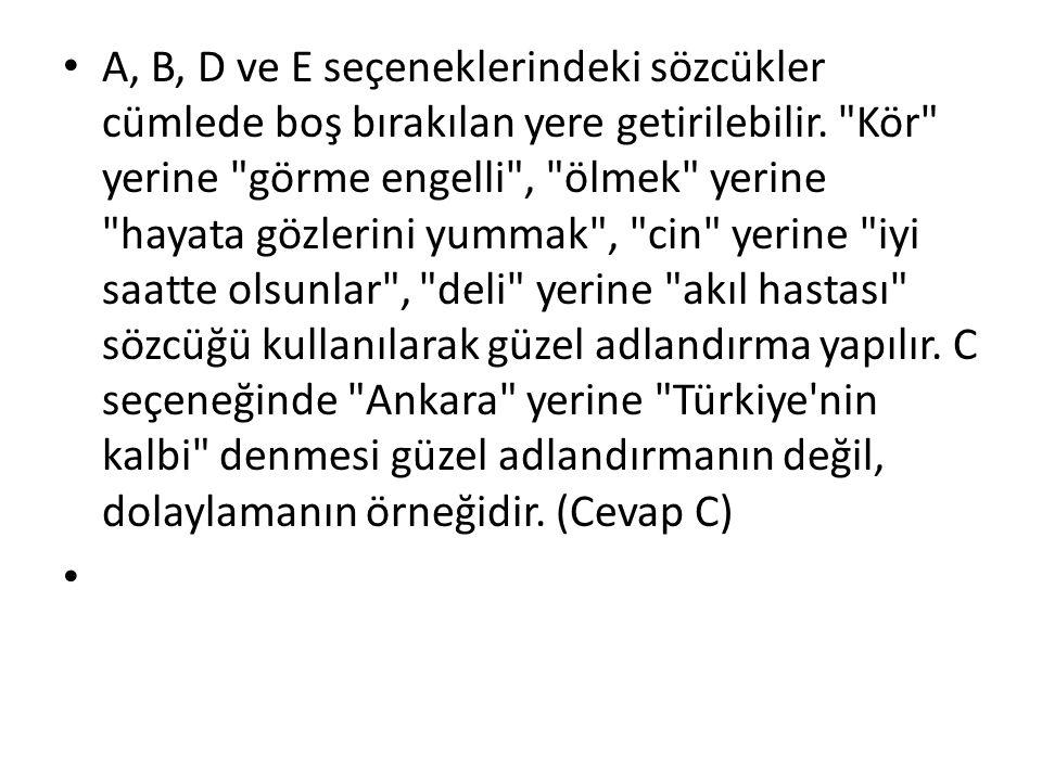 A, B, D ve E seçeneklerindeki sözcükler cümlede boş bırakılan yere getirilebilir.