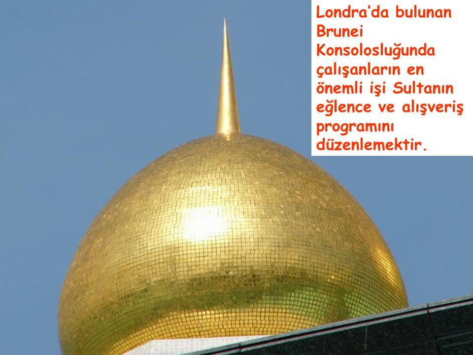 Londra'da bulunan Brunei Konsolosluğunda çalışanların en önemli işi Sultanın eğlence ve alışveriş programını düzenlemektir.