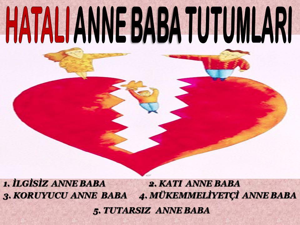 1.İLGİSİZ ANNE BABA 2. KATI ANNE BABA 3. KORUYUCU ANNE BABA 4.
