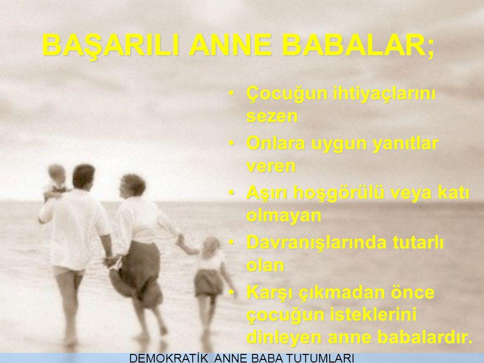 Çocuğun ihtiyaçlarını sezenÇocuğun ihtiyaçlarını sezen Onlara uygun yanıtlar verenOnlara uygun yanıtlar veren Aşırı hoşgörülü veya katı olmayanAşırı h