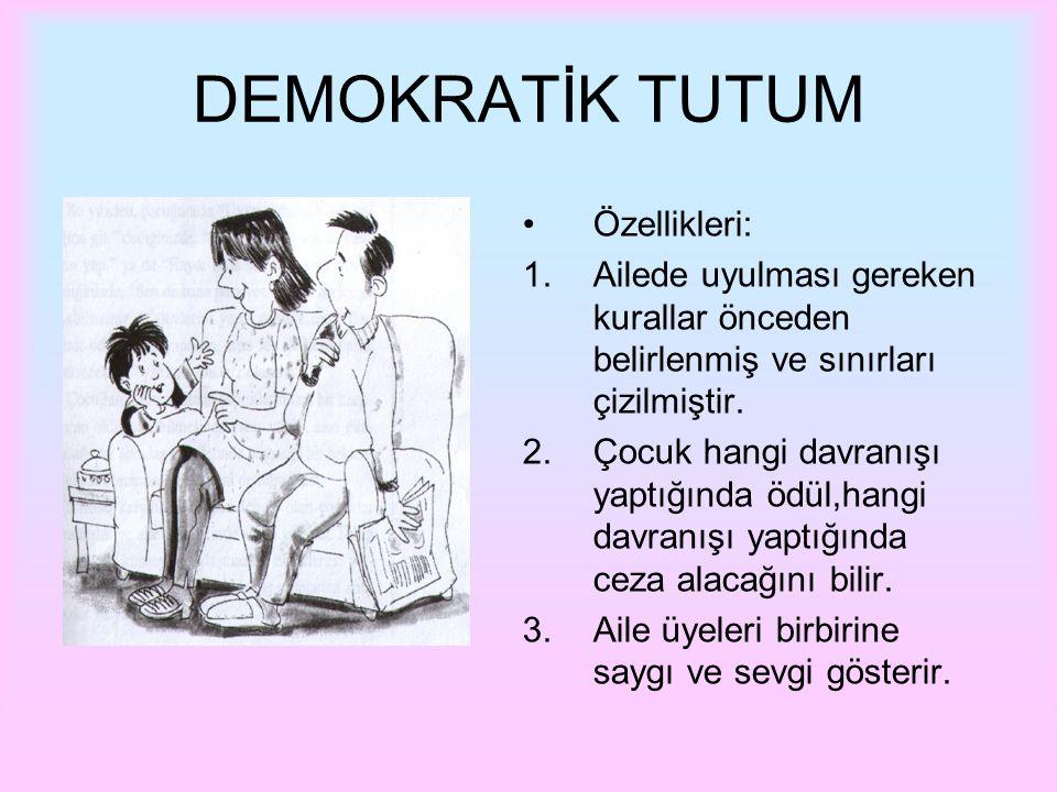 DEMOKRATİK TUTUM Özellikleri: 1.Ailede uyulması gereken kurallar önceden belirlenmiş ve sınırları çizilmiştir. 2.Çocuk hangi davranışı yaptığında ödül