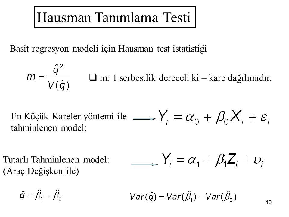 40 Hausman Tanımlama Testi Basit regresyon modeli için Hausman test istatistiği  m: 1 serbestlik dereceli ki – kare dağılımıdır.