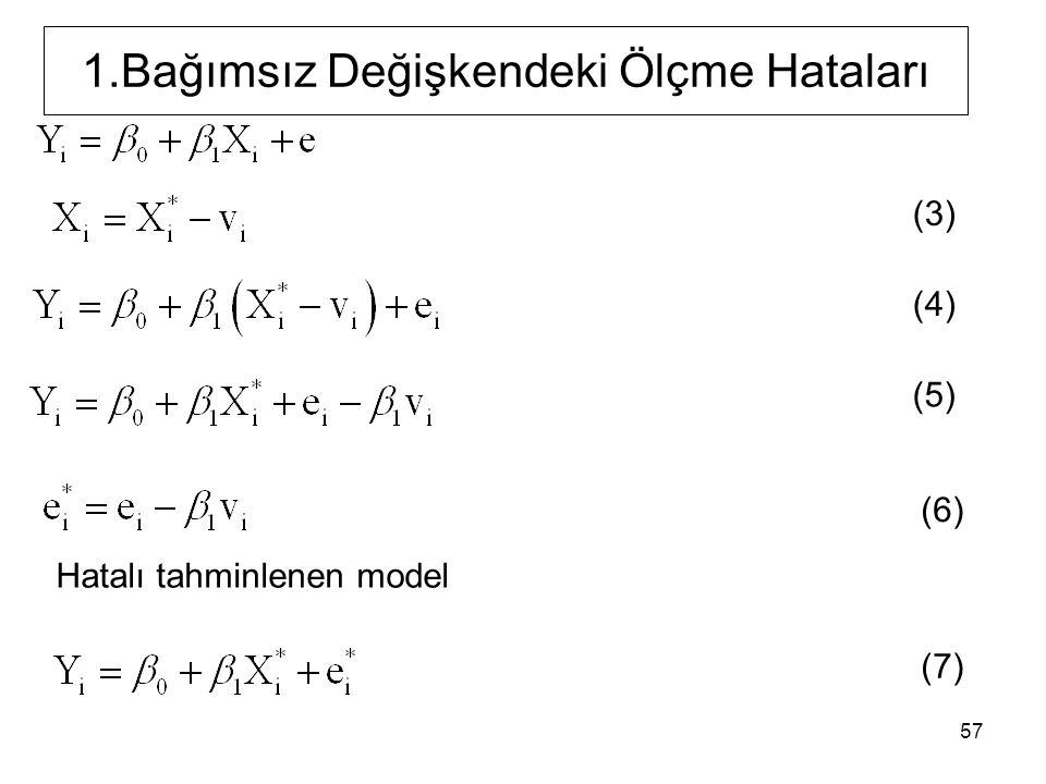 57 1.Bağımsız Değişkendeki Ölçme Hataları Hatalı tahminlenen model (3) (4) (5) (6) (7)