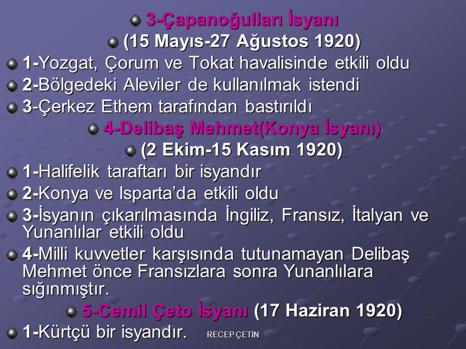 6-Milli Aşireti İsyanı (8 Haziran 1920) 1-Kürtçü bir isyandır 2-Fransızlardan destek almıştır 7-Koçgiri İsyanı 1-Kürtçü bir isyandır 2-Kemah ve Divriği'de etkili oldu 3-Bu isyanı II.