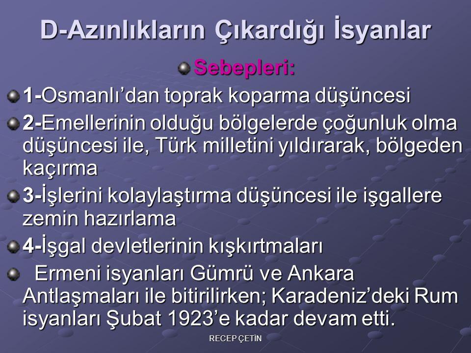 TBMM'nin İsyanlara Karşı Aldığı Önlemler: 1-İstanbul ile ilişkiler kesildi 2-İstanbul hükümetinin icraatları yok sayıldı 3-İstanbul'un halkı milli mücadelecilere karşı kışkırtmak için yayınladığı fetvalara karşı; Ankara müftüsü Rıfat Börekçi fetva yayınladı 4-Damat Ferit Paşa vatan haini kabul edildi 5-29 Nisan 1920' Hıyanet-i Vataniye Kanunu çıkarıldı 6-18 Eylül 1920'de İstiklal Mahkemeleri kuruldu 7-İsyanlara karşı Kuva'i Milliye, merkez ordusu ve düzenli ordu kullanıldı RECEP ÇETİN