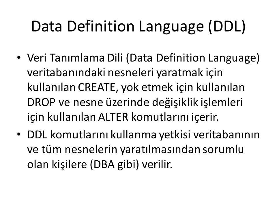 Data Definition Language (DDL) Veri Tanımlama Dili (Data Definition Language) veritabanındaki nesneleri yaratmak için kullanılan CREATE, yok etmek içi