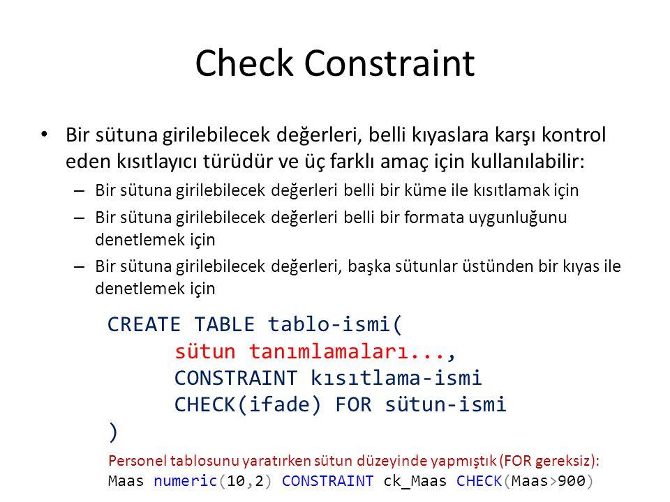 Check Constraint Bir sütuna girilebilecek değerleri, belli kıyaslara karşı kontrol eden kısıtlayıcı türüdür ve üç farklı amaç için kullanılabilir: – B