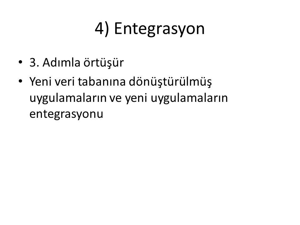 4) Entegrasyon 3. Adımla örtüşür Yeni veri tabanına dönüştürülmüş uygulamaların ve yeni uygulamaların entegrasyonu
