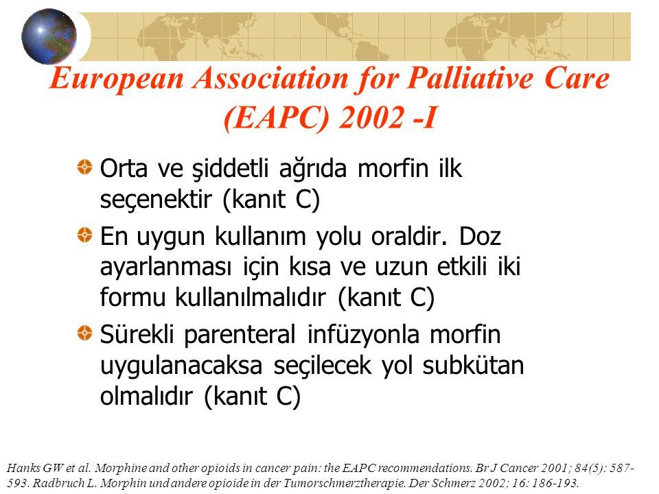 European Association for Palliative Care (EAPC) 2002 -I Orta ve şiddetli ağrıda morfin ilk seçenektir (kanıt C) En uygun kullanım yolu oraldir. Doz ay