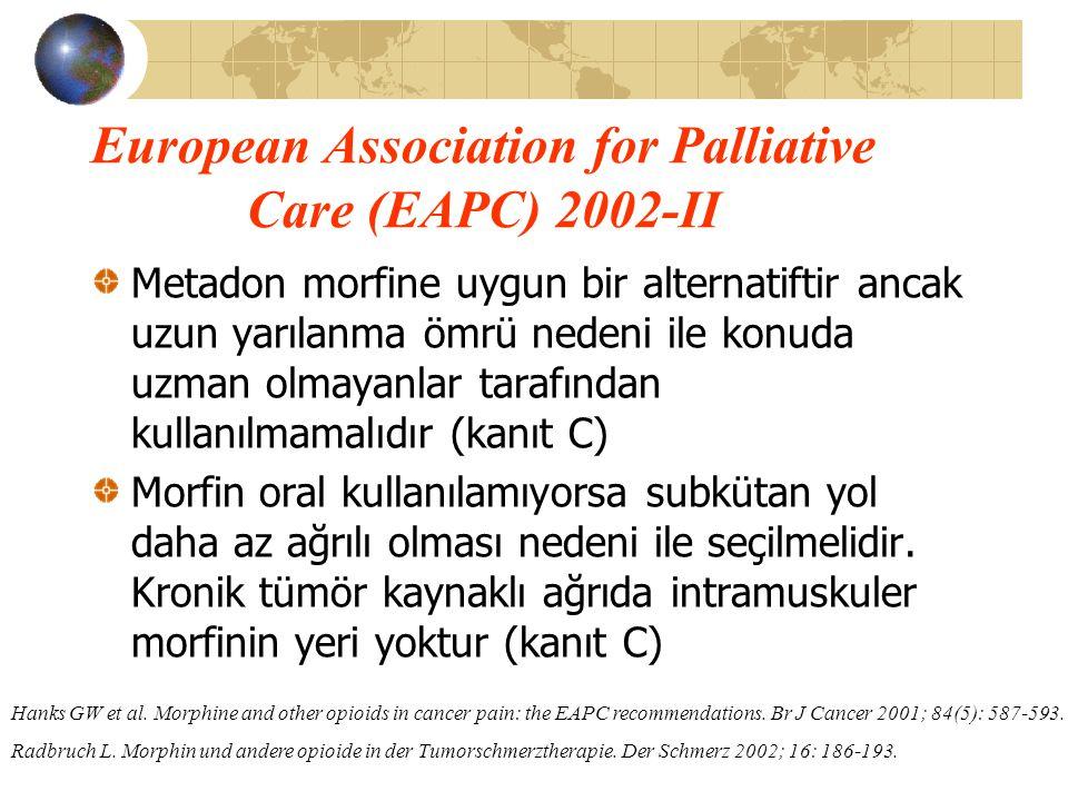 European Association for Palliative Care (EAPC) 2002-II Metadon morfine uygun bir alternatiftir ancak uzun yarılanma ömrü nedeni ile konuda uzman olma
