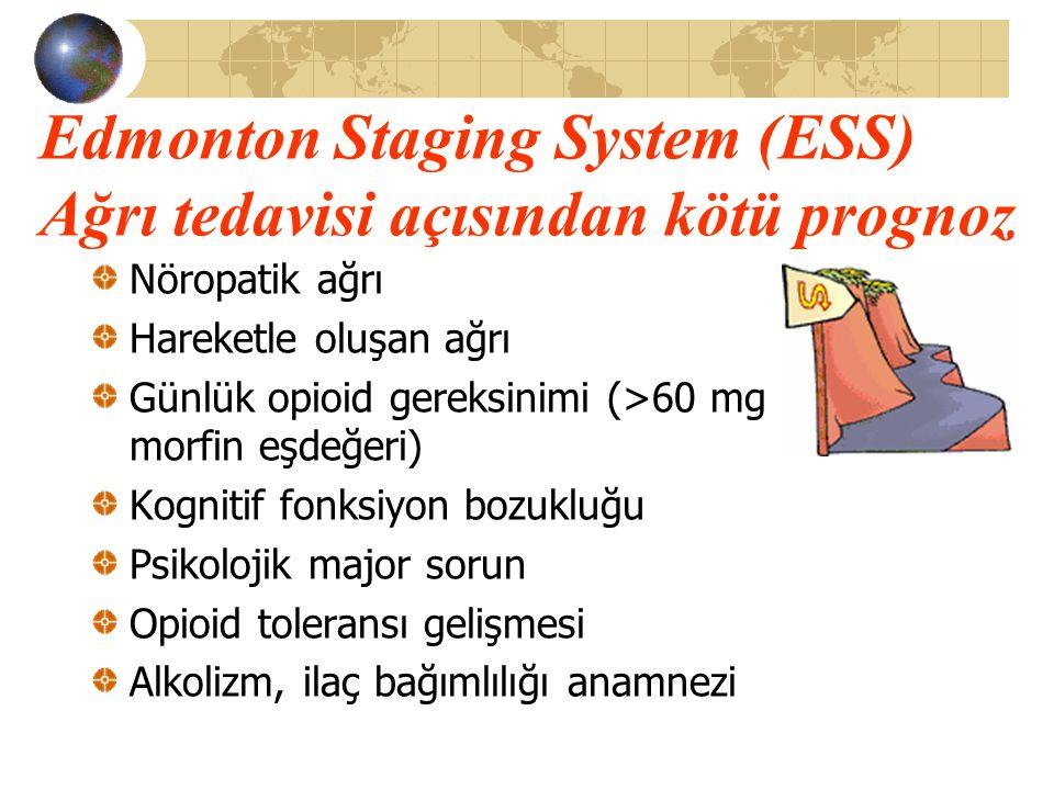 Edmonton Staging System (ESS) Ağrı tedavisi açısından kötü prognoz Nöropatik ağrı Hareketle oluşan ağrı Günlük opioid gereksinimi (>60 mg morfin eşdeğ