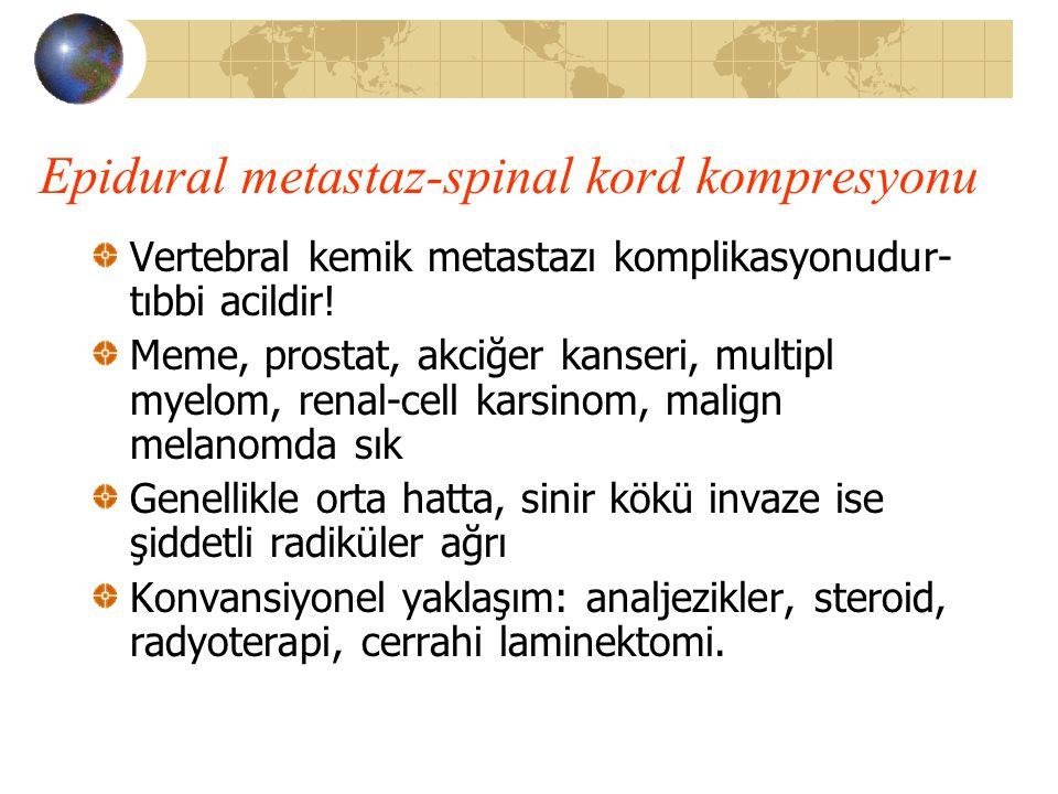 Epidural metastaz-spinal kord kompresyonu Vertebral kemik metastazı komplikasyonudur- tıbbi acildir! Meme, prostat, akciğer kanseri, multipl myelom, r