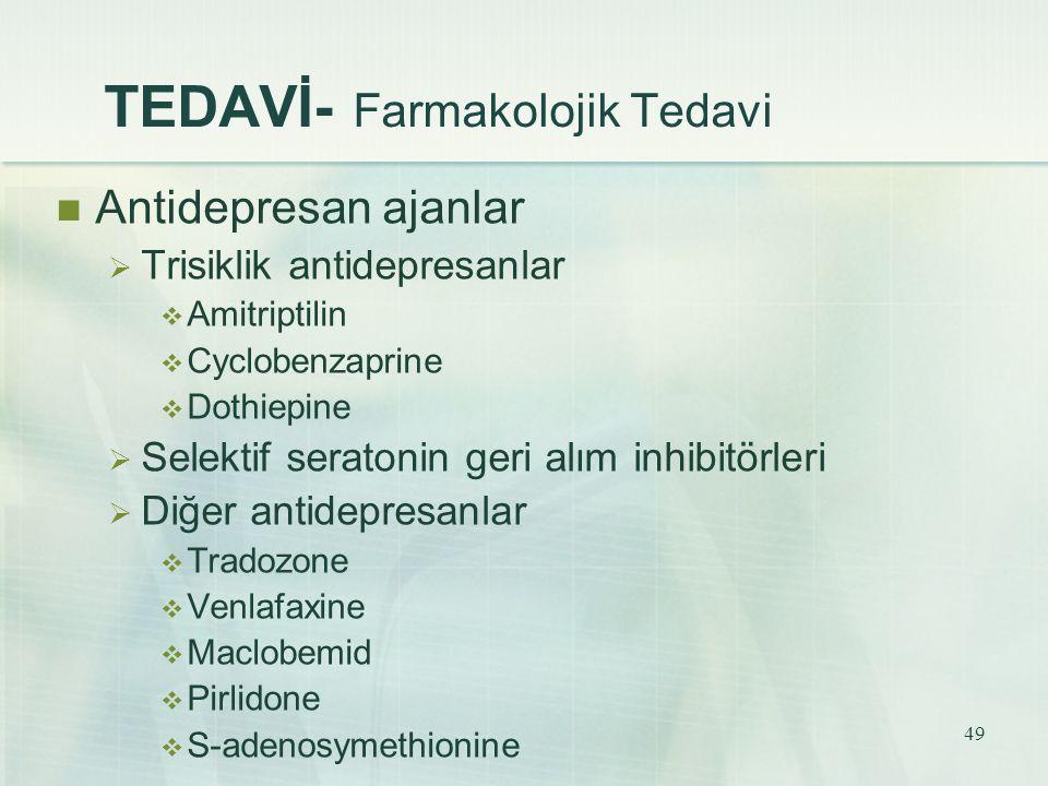 49 TEDAVİ- Farmakolojik Tedavi Antidepresan ajanlar  Trisiklik antidepresanlar  Amitriptilin  Cyclobenzaprine  Dothiepine  Selektif seratonin ger