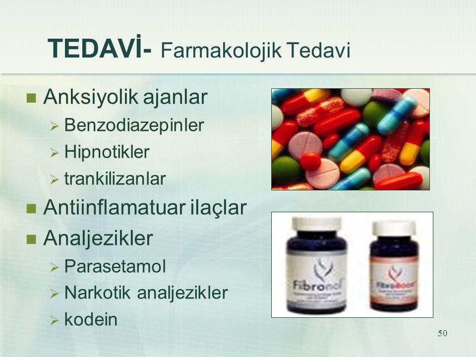 50 TEDAVİ- Farmakolojik Tedavi Anksiyolik ajanlar  Benzodiazepinler  Hipnotikler  trankilizanlar Antiinflamatuar ilaçlar Analjezikler  Parasetamol