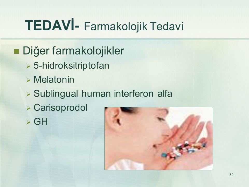 51 TEDAVİ- Farmakolojik Tedavi Diğer farmakolojikler  5-hidroksitriptofan  Melatonin  Sublingual human interferon alfa  Carisoprodol  GH