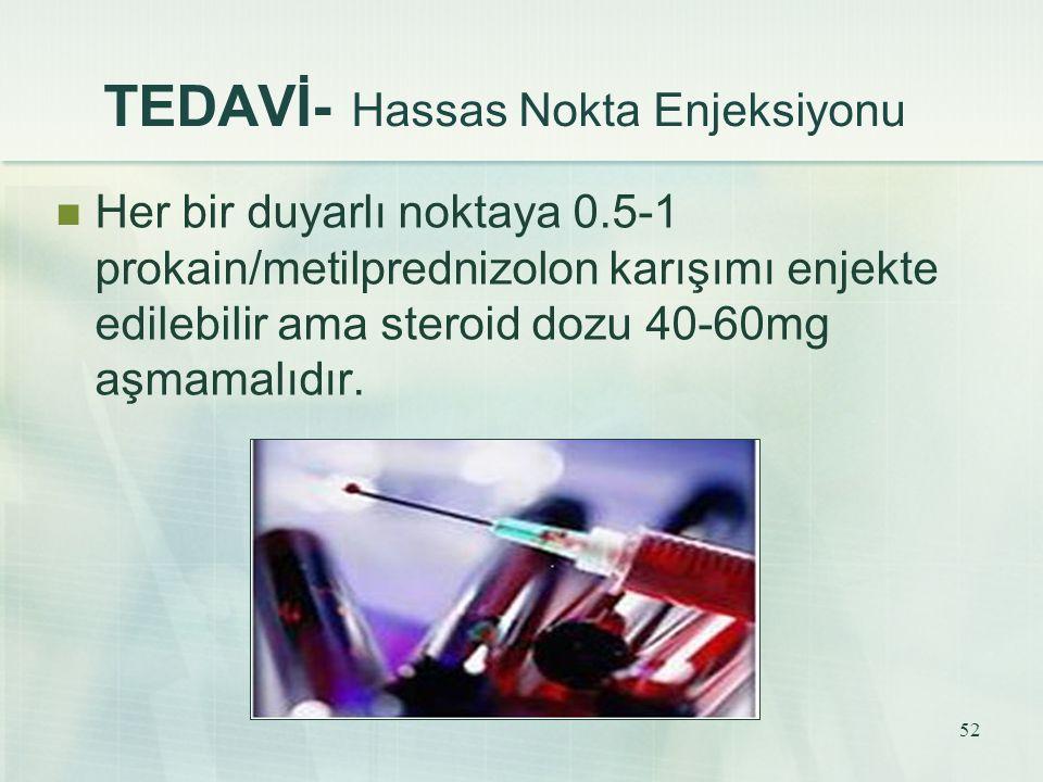52 TEDAVİ- Hassas Nokta Enjeksiyonu Her bir duyarlı noktaya 0.5-1 prokain/metilprednizolon karışımı enjekte edilebilir ama steroid dozu 40-60mg aşmama