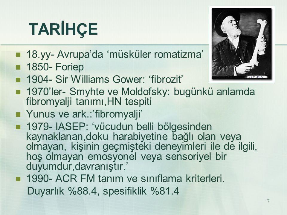7 TARİHÇE 18.yy- Avrupa'da 'müsküler romatizma' 1850- Foriep 1904- Sir Williams Gower: 'fibrozit' 1970'ler- Smyhte ve Moldofsky: bugünkü anlamda fibro