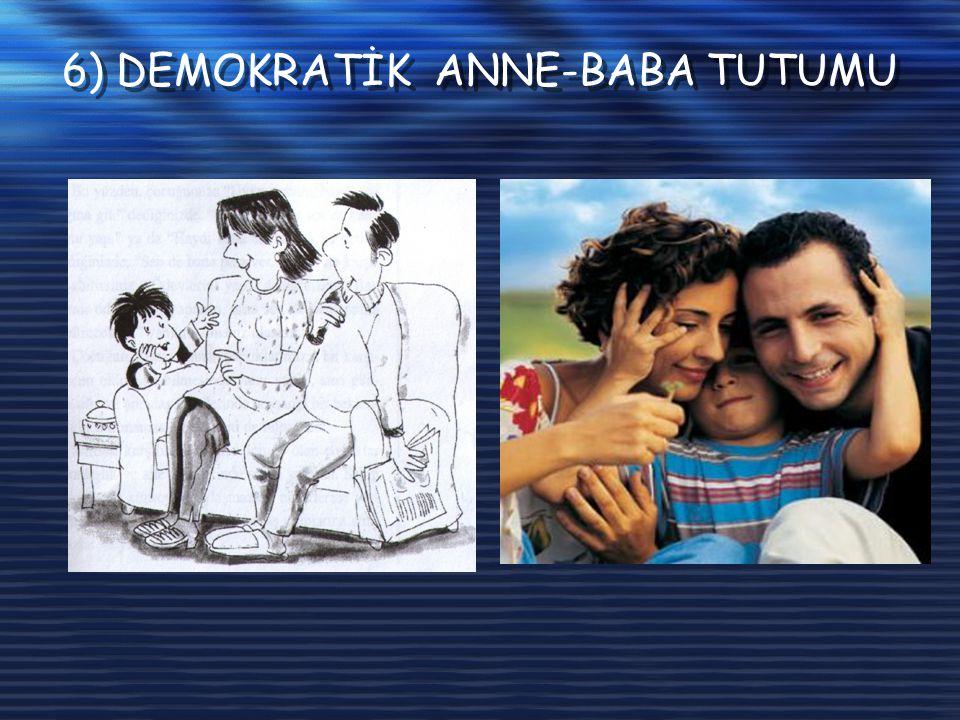 6) DEMOKRATİK ANNE-BABA TUTUMU