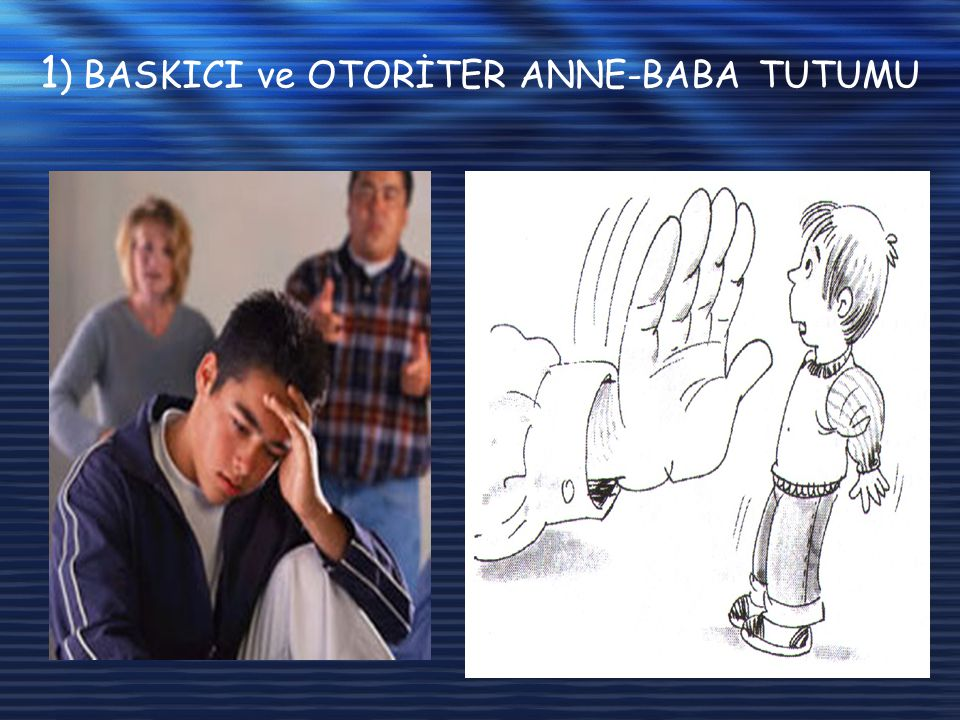 1 ) BASKICI ve OTORİTER ANNE-BABA TUTUMU