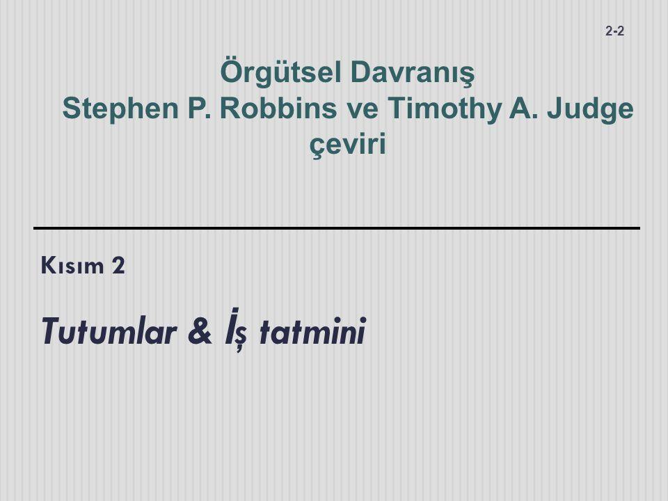 Kısım 2 Tutumlar & İ ş tatmini 2-2 Örgütsel Davranış Stephen P. Robbins ve Timothy A. Judge çeviri