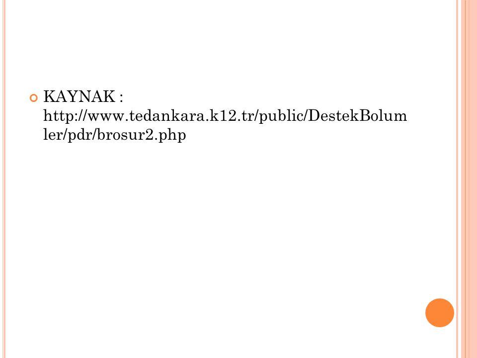 KAYNAK : http://www.tedankara.k12.tr/public/DestekBolum ler/pdr/brosur2.php