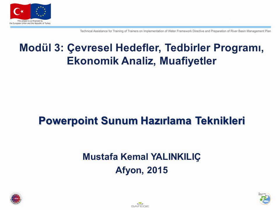 Modül 3: Çevresel Hedefler, Tedbirler Programı, Ekonomik Analiz, Muafiyetler Powerpoint Sunum Hazırlama Teknikleri Mustafa Kemal YALINKILIÇ Afyon, 201