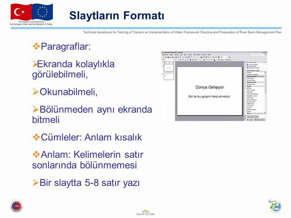 Slaytların Formatı  Paragraflar:  Ekranda kolaylıkla görülebilmeli,  Okunabilmeli,  Bölünmeden aynı ekranda bitmeli  Cümleler: Anlam kısalık  An