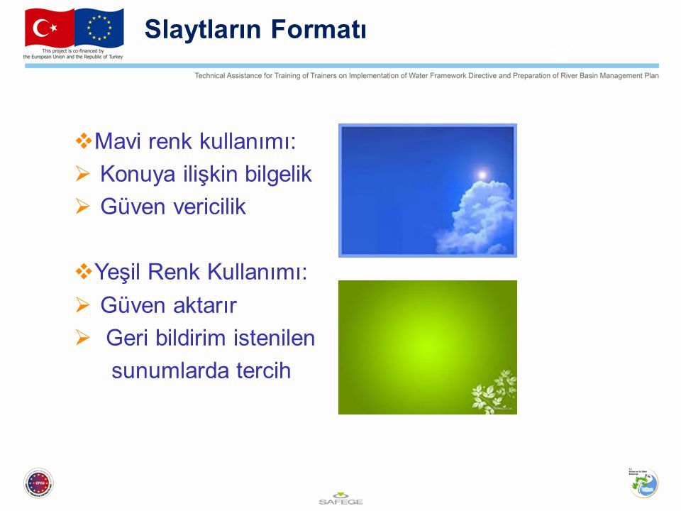  Mavi renk kullanımı:  Konuya ilişkin bilgelik  Güven vericilik  Yeşil Renk Kullanımı:  Güven aktarır  Geri bildirim istenilen sunumlarda tercih