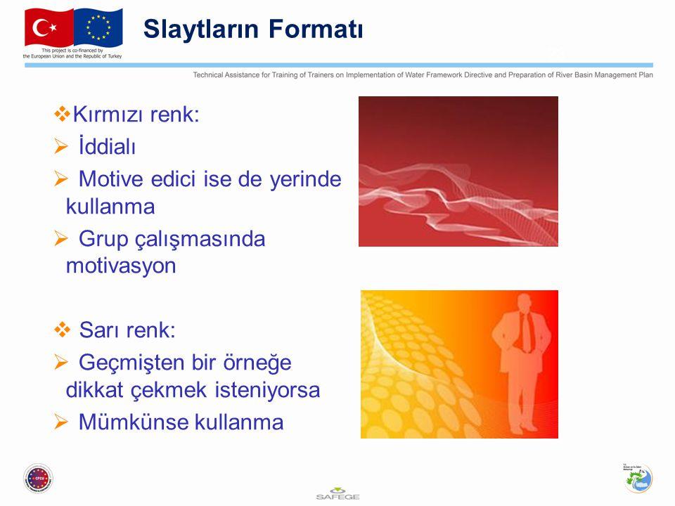  Kırmızı renk:  İddialı  Motive edici ise de yerinde kullanma  Grup çalışmasında motivasyon  Sarı renk:  Geçmişten bir örneğe dikkat çekmek iste