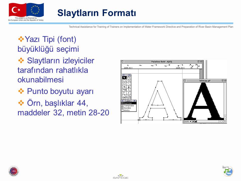 Slaytların Formatı  Yazı Tipi (font) büyüklüğü seçimi  Slaytların izleyiciler tarafından rahatlıkla okunabilmesi  Punto boyutu ayarı  Örn, başlıkl