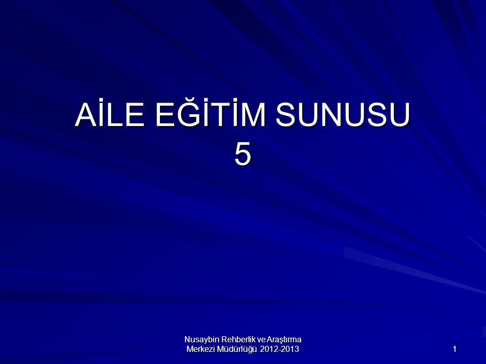 Nusaybin Rehberlik ve Araştırma Merkezi Müdürlüğü 2012-2013 1 AİLE EĞİTİM SUNUSU 5