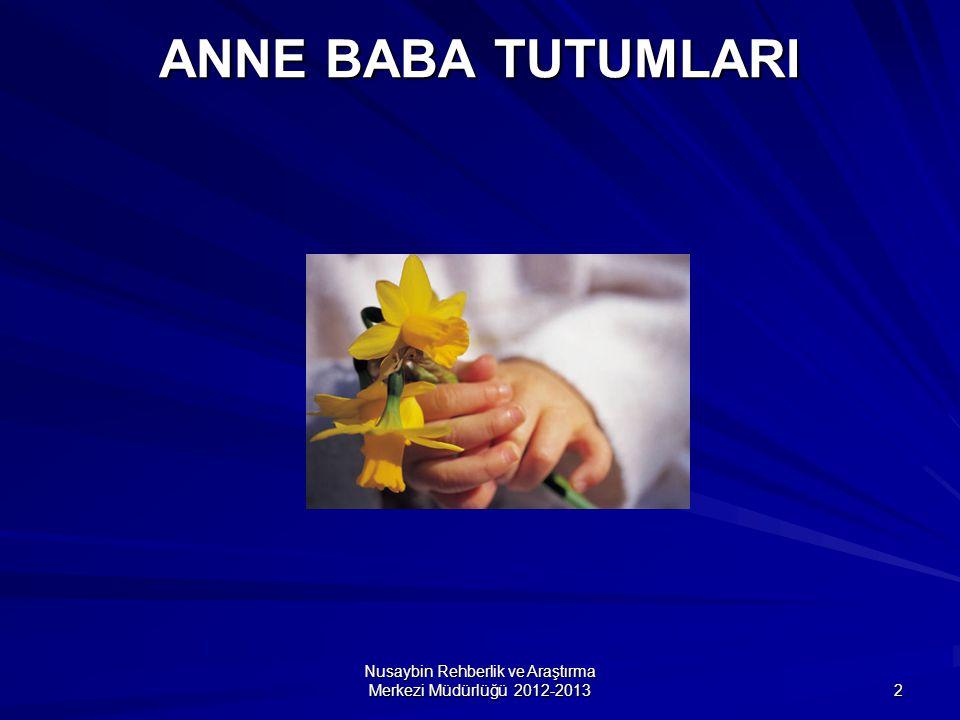 Nusaybin Rehberlik ve Araştırma Merkezi Müdürlüğü 2012-2013 2 ANNE BABA TUTUMLARI