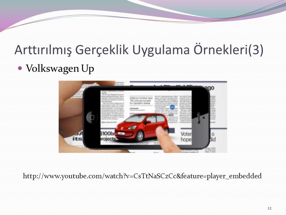 Arttırılmış Gerçeklik Uygulama Örnekleri(3) Volkswagen Up http://www.youtube.com/watch?v=CsTtNaSCzCc&feature=player_embedded 12