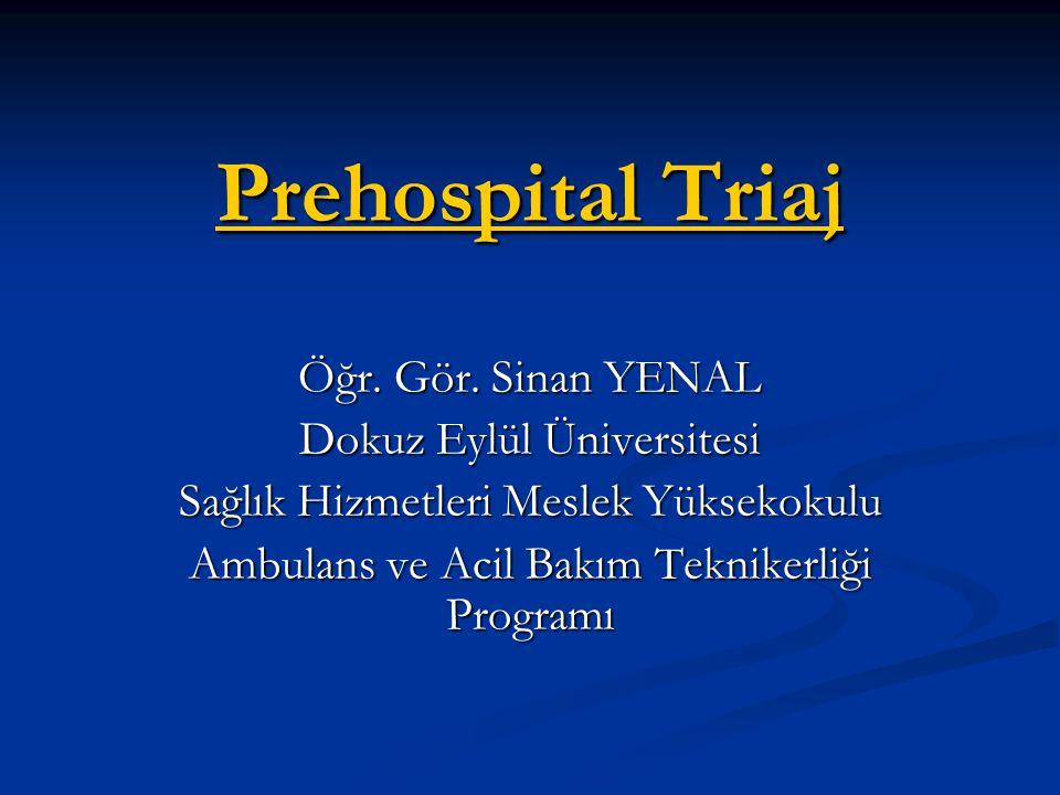 Prehospital Triaj Prehospital Triaj Öğr. Gör. Sinan YENAL Dokuz Eylül Üniversitesi Sağlık Hizmetleri Meslek Yüksekokulu Ambulans ve Acil Bakım Teknike
