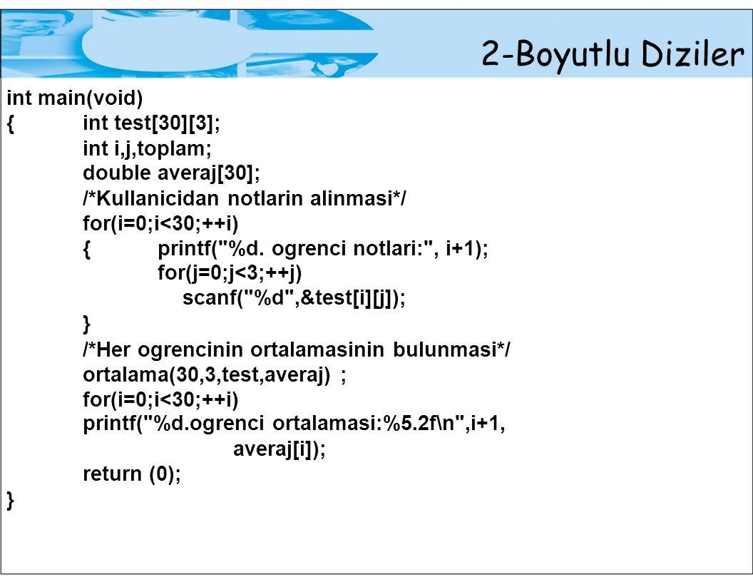 2-Boyutlu Diziler int main(void) {int test[30][3]; int i,j,toplam; double averaj[30]; /*Kullanicidan notlarin alinmasi*/ for(i=0;i<30;++i) {printf( %d.