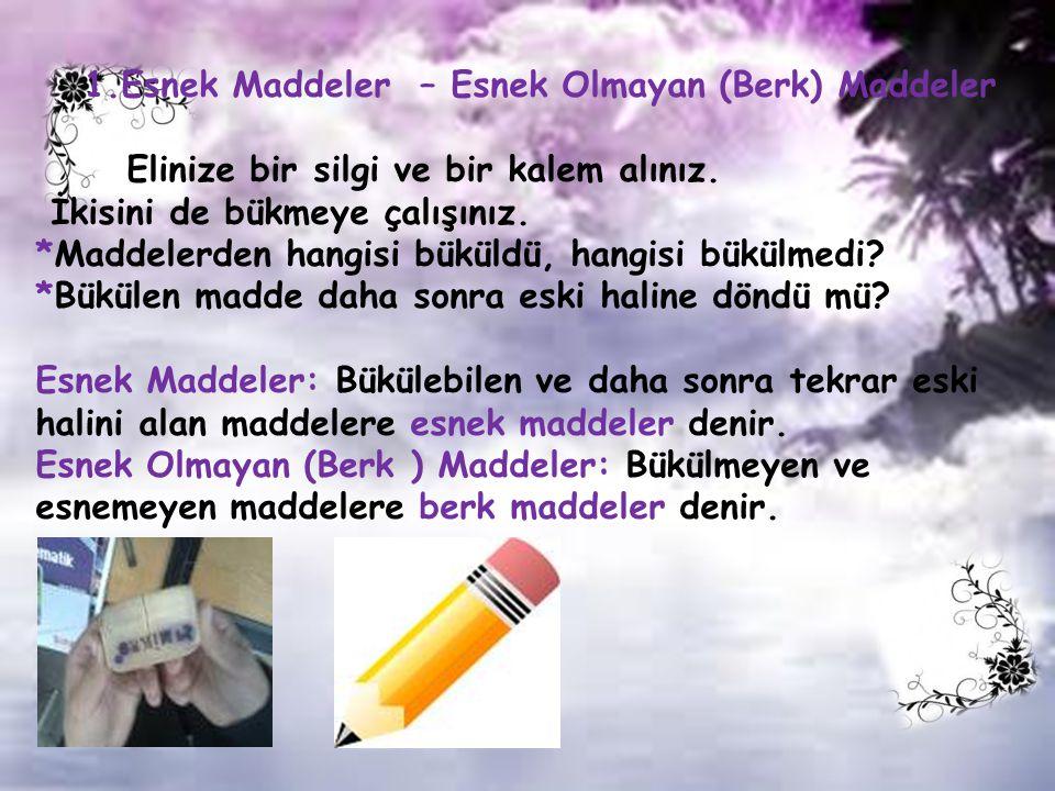 1.Esnek Maddeler – Esnek Olmayan (Berk) Maddeler Elinize bir silgi ve bir kalem alınız.