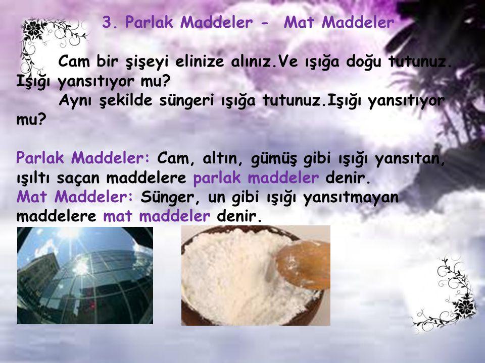 3.Parlak Maddeler - Mat Maddeler Cam bir şişeyi elinize alınız.Ve ışığa doğu tutunuz.