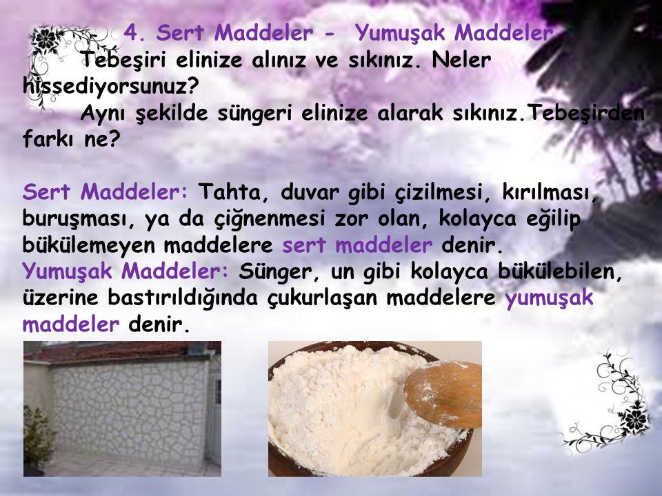 4.Sert Maddeler - Yumuşak Maddeler Tebeşiri elinize alınız ve sıkınız.