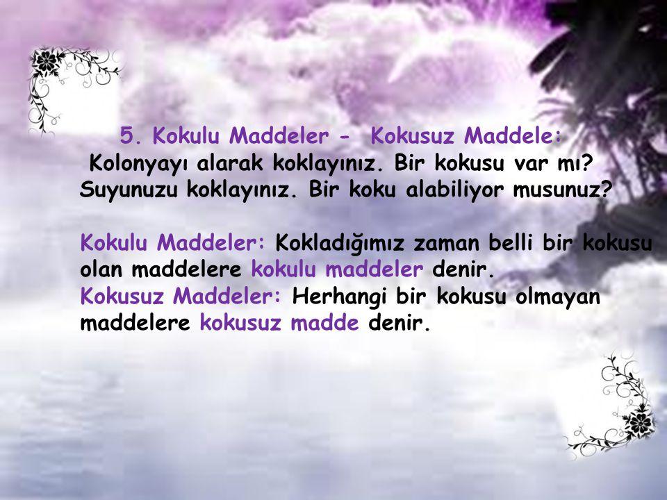 5.Kokulu Maddeler - Kokusuz Maddele: Kolonyayı alarak koklayınız.