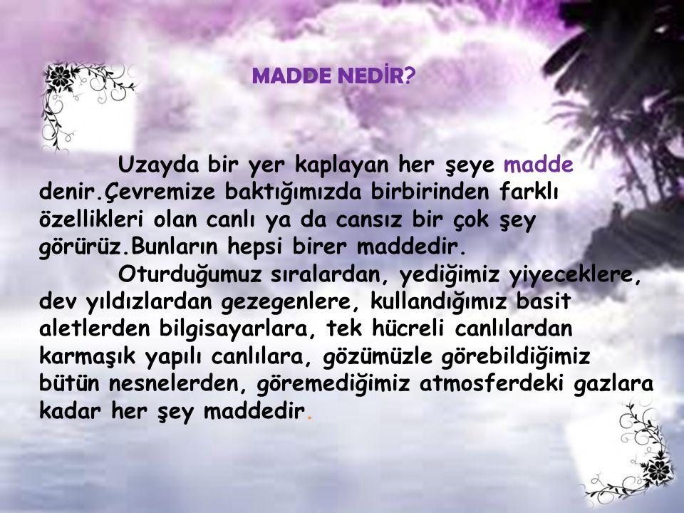 MADDE NED İ R .