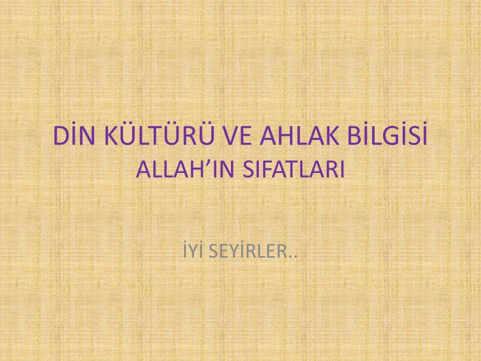 DİN KÜLTÜRÜ VE AHLAK BİLGİSİ ALLAH'IN SIFATLARI İYİ SEYİRLER..